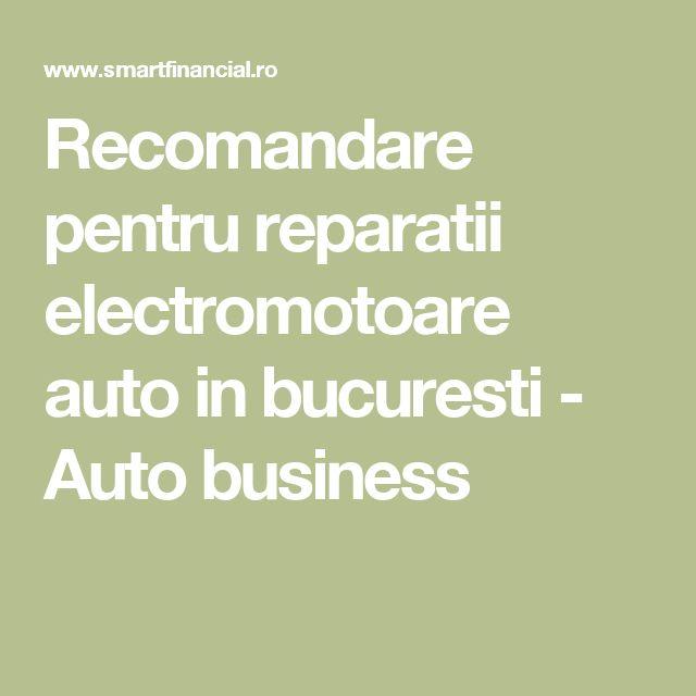 Recomandare pentru reparatii electromotoare auto in bucuresti - Auto business