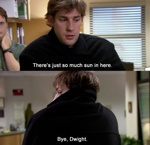 """Jim's vampire prank, which you pretty much have to re-enact if you ever wear a black coat. 