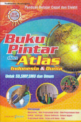 Buku Pintar dan Atlas Indonesia & Dunia Untuk SD, SMP, SMU dan Umum – Yudhistira Ikranegara