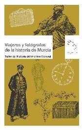 Viajeros y fotógrafos de la historia de Murcia / Taller de historia del Archivo General de Murcia . – Murcia : Tres Fronteras, 2010. - (Estudios Críticos).- .- URL TEXTO COMPLETO:  http://books.google.es/books?id=Ld4LPF2nCA4C&printsec=frontcover&hl=es&source=gbs_ge_summary_r&cad=0#v=onepage&q&f=false