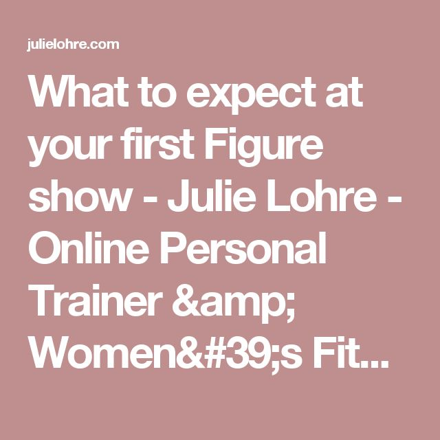 What to expect at your first Figure show - Julie Lohre - Online Personal Trainer & Women's Fitness Expert