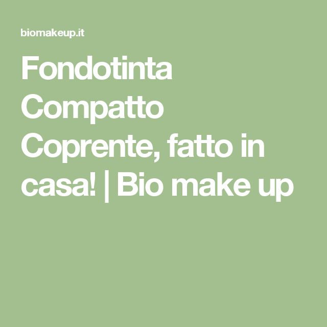 Fondotinta Compatto Coprente, fatto in casa! | Bio make up