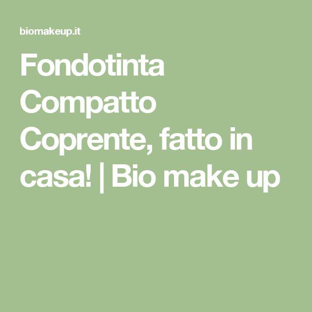 Fondotinta Compatto Coprente, fatto in casa!   Bio make up