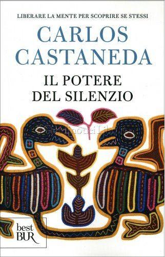 Il Potere del Silenzio di Carlos Castaneda - inviati  in Recensioni Libri:       Autore: Carlos Castaneda  Spoiler   Carlos Castaneda, in origine Carlos César Salvador Aranha Castañeda (Cajamarca, 25 dicembre 1925 – Los Angeles, 27 aprile 1998), è stato uno scrittore peruviano naturalizzato statunitense nel 1957. I registri per limmigrazione relativamente a Carlos Cesar Arana Castaneda indicano che egli nacque il 25 dicembre 1925 (tuttavia nelle conversazion...