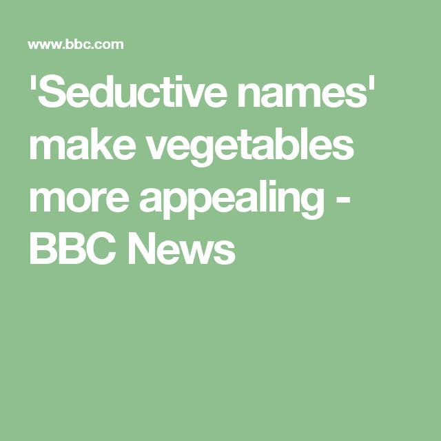 'Seductive names' make vegetables more appealing - BBC News