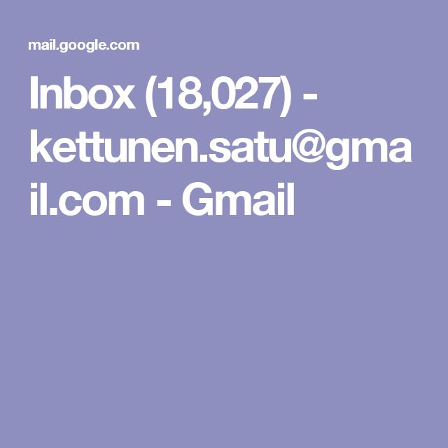 Inbox (18,027) - kettunen.satu@gmail.com - Gmail