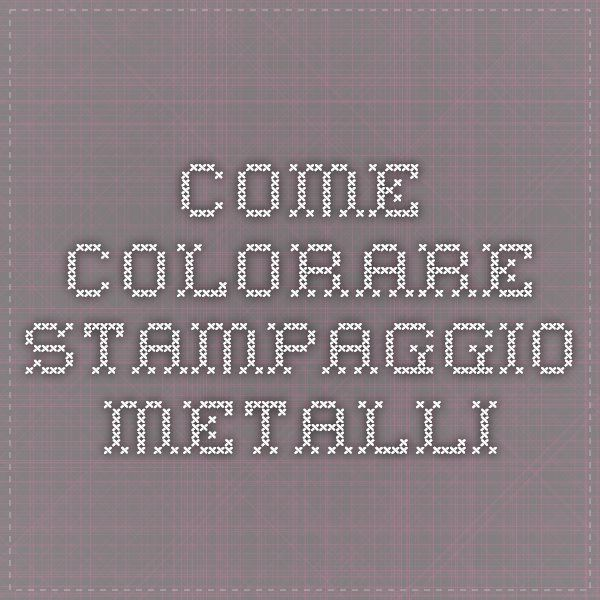 Come colorare stampaggio metalli