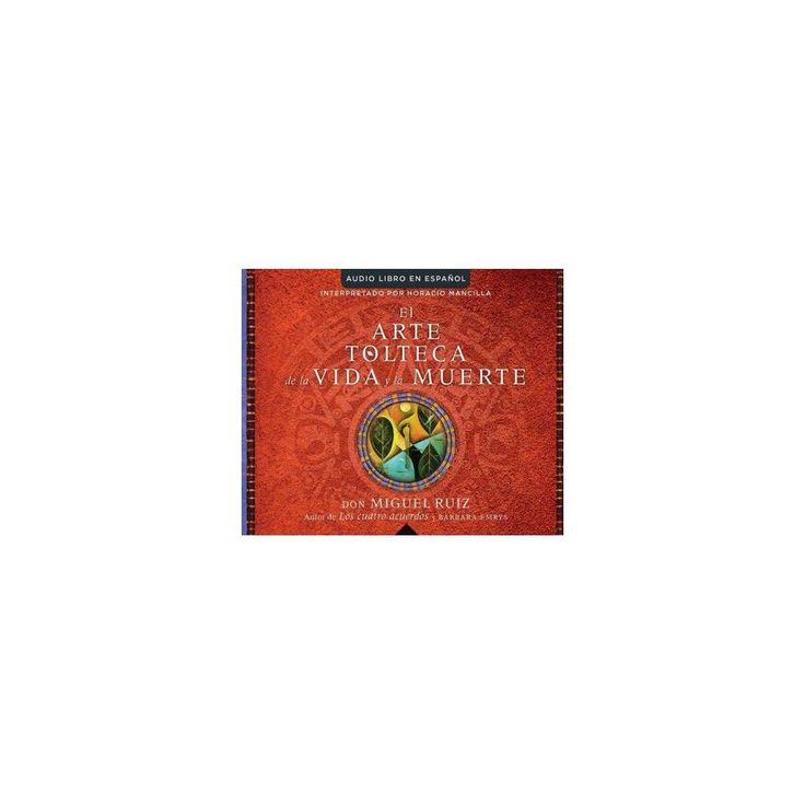 El arte tolteca de la vida y la muerte/ The Toltec Art of Life and Death (Unabridged) (CD/Spoken Word)