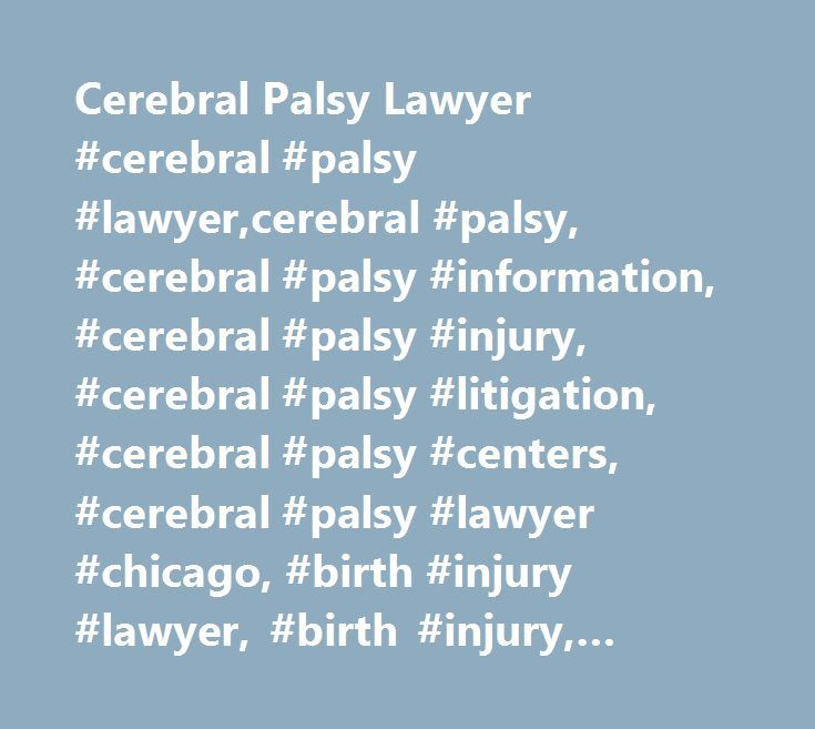 Cerebral Palsy Lawyer #cerebral #palsy #lawyer,cerebral #palsy, #cerebral #palsy #information, #cerebral #palsy #injury, #cerebral #palsy #litigation, #cerebral #palsy #centers, #cerebral #palsy #lawyer #chicago, #birth #injury #lawyer, #birth #injury, #cerebral #palsy #lawyer #boston, #cerebral #palsy #rights, #cerebral #palsy #institutes, #cerebral #palsy #settlements, #cerebral #palsy #legal #rights, #erbs #palsy, #erbs #palsy #information, #erbs #palsy #lawyer, #erbs #palsy #litigation…