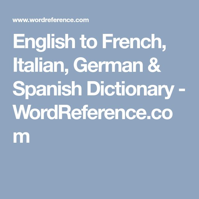 English to French, Italian, German & Spanish Dictionary - WordReference.com