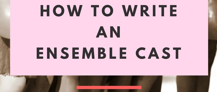 How to Write an Ensemble Cast in Your Novel