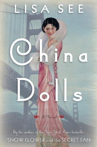 CHINA DOLLS by Lisa See. Loved this book, a wonderful story of 3 oriental women around the time of WWII