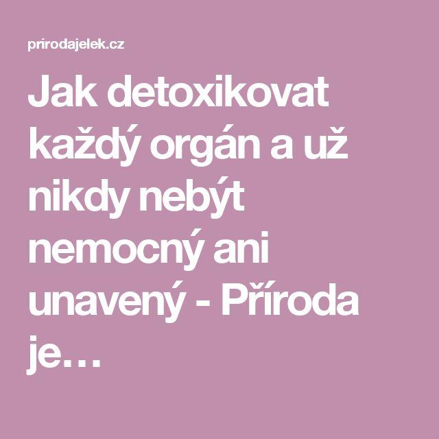 Jak detoxikovat každý orgán a už nikdy nebýt nemocný ani unavený - Příroda je…