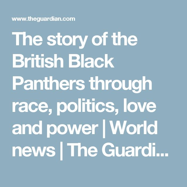 The story of the British Black Panthers through race, politics, love and power | World news | The Guardian