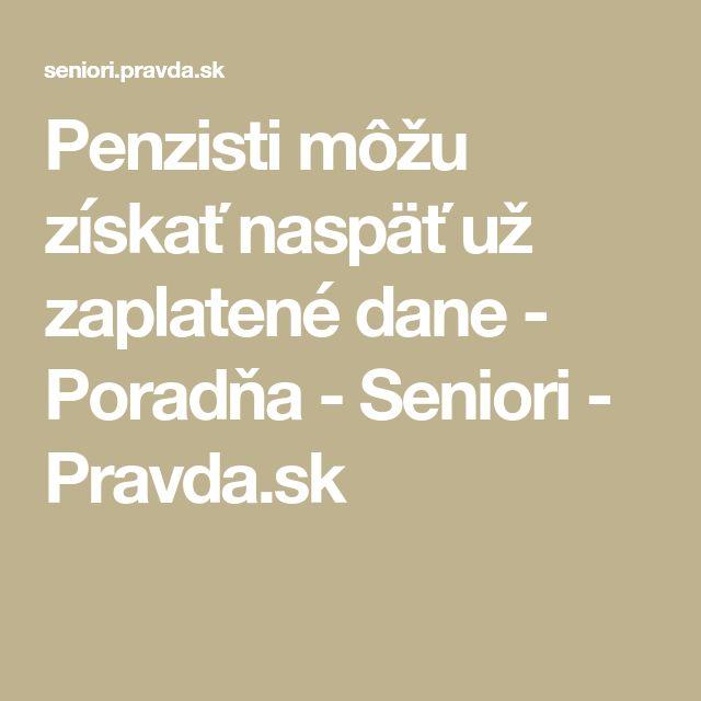 Penzisti môžu získať naspäť už zaplatené dane - Poradňa - Seniori - Pravda.sk