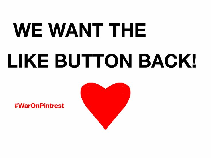 Bring the like button back Pintrest! Please share, me and many others had a lot of important stuff in out likes and I don't even repost things on pintrest anymore, I only liked things. #WarOnPintrest #FreeTheLikeButton #Stoptheceaselessstupidupdates