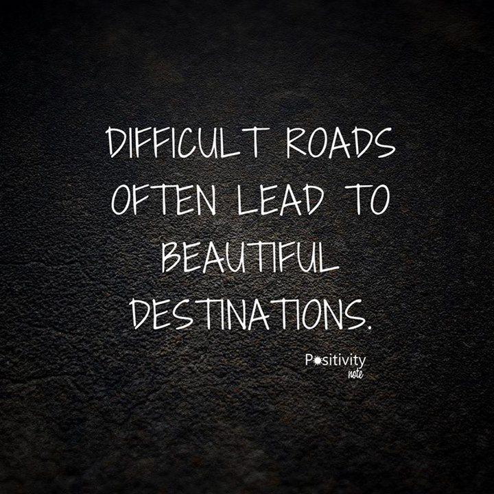 Difficult roads often lead to beautiful destinations. #positivitynote #positivity #inspiration