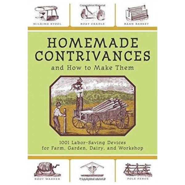 Homemade Contrivances and How to Make Them: 1001 Labor-Saving Devices for Farm…