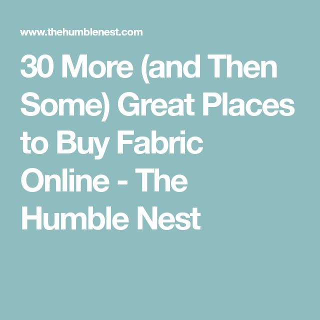 30 More (and Then Some) Great Places to Buy Fabric Online - The Humble Nest