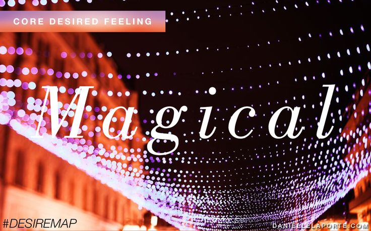 Magical - One of my Core Desired Feelings. How do you want to feel? #DesireMap