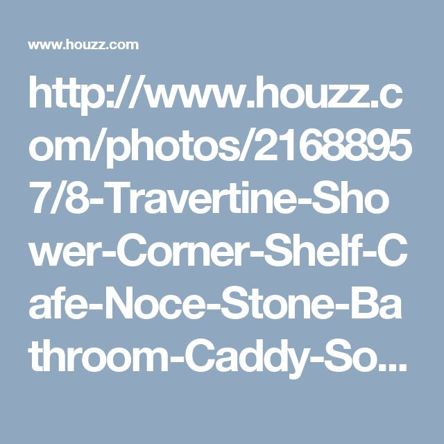 http://www.houzz.com/photos/21688957/8-Travertine-Shower-Corner-Shelf-Cafe-Noce-Stone-Bathroom-Caddy-Soap-Dish-traditional-shower-caddies