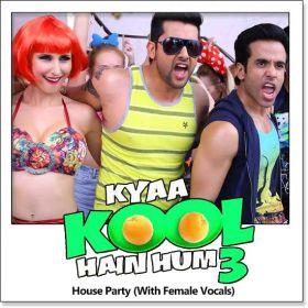 Name of Song - House Party (With Female Vocals) Album/Movie Name - Kya Kool Hain Hum 3 Name Of Singer(s) - Sajid Khan, Shalmali Kholgade, Wajid Released in Year - 2016 Music Director of Movie - Sajid-Wajid