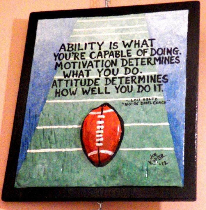 College Football Coach Lou Holtz was always famous for his Words of Wisdom.