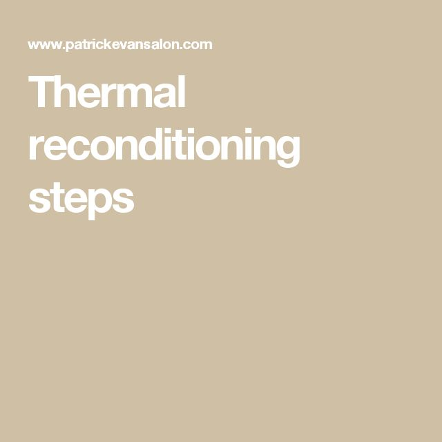 Thermal reconditioning steps