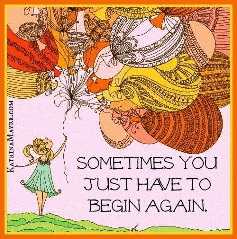 Sometimes You Just Have To Begin Again! #quotes