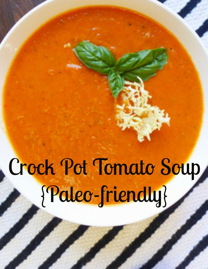 Crock Pot Tomato Basil Soup {Paleo-friendly} When I get an oven, I'll make this recipe for sure!