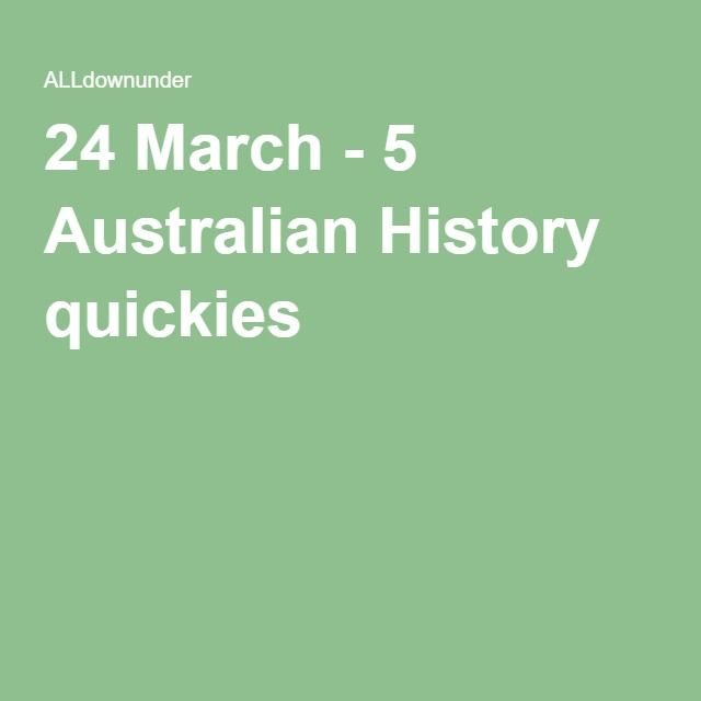 24 March - 5 Australian History quickies