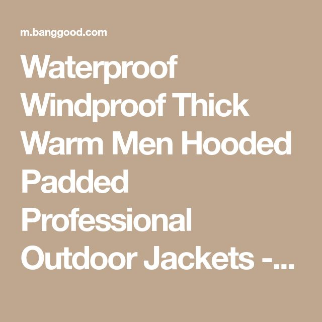 Waterproof Windproof Thick Warm Men Hooded Padded Professional Outdoor Jackets - Banggood Mobile