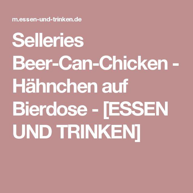 Selleries Beer-Can-Chicken - Hähnchen auf Bierdose - [ESSEN UND TRINKEN]