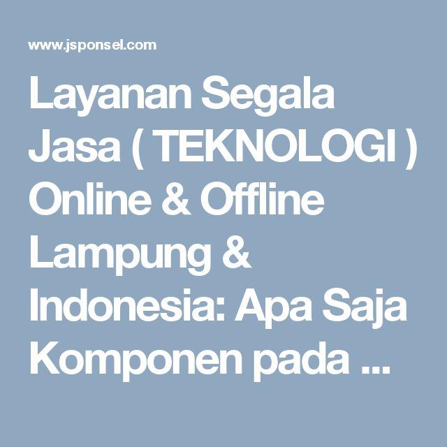 Layanan Segala Jasa ( TEKNOLOGI ) Online & Offline Lampung & Indonesia: Apa Saja Komponen pada Handphone Beserta Fungsi-Fu...