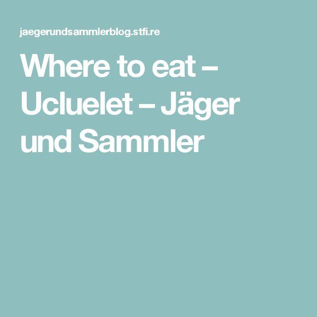Where to eat – Ucluelet – Jäger und Sammler