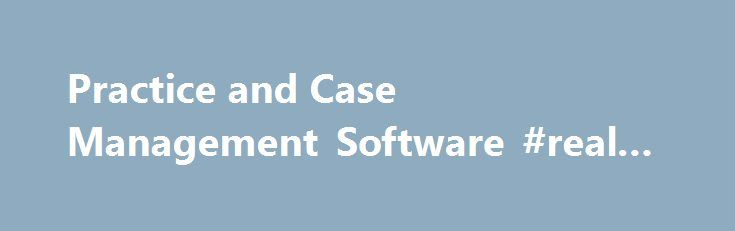 Practice and Case Management Software #real #estate #attorney http://attorney.remmont.com/practice-and-case-management-software-real-estate-attorney/  #attorney software Practice and Case Management Software View the Chart: Case/Practice Management Comparison (PDF) Practice and case management software provides attorneys with a convenient method of effectively managing client and case information, including contacts, calendaring, documents, and other specifics by facilitating automation in…