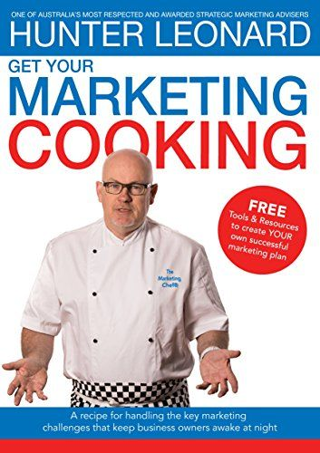 Get your Marketing Cooking:  A recipe for handling the key marketing challenges that keep business owners awake at night by Hunter Leonard ASIN: B06XDTT8VV