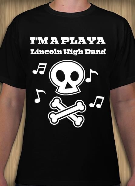 im a playa high school band t shirt design idea use this