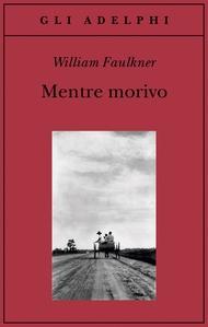 William Faulkner - Mentre Morivo