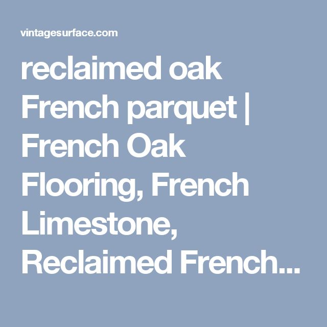reclaimed oak French parquet | French Oak Flooring, French Limestone, Reclaimed French Terracotta
