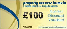 Get your £100 Special Discount Voucher once you've claimed your FREE Property Investing CD: http://www.propertysuccessformula.com