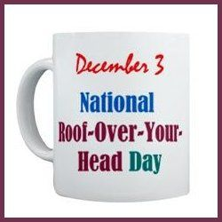 Thursday, December 3, 2015 -- Happy National Roof over Your Head Day! :) It's also: Let's Hug Day ... Telescope Day ... International Day of Persons With Disabilities ... National Christmas Tree Li...
