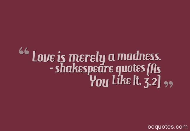 madness in love in william shakespeare William shakespeare madness - essay homework help  introduction  one dramatist who harped persistently on this theme of love's madness was william rowley.