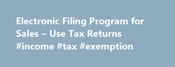 Electronic Filing Program for Sales – Use Tax Returns #income #tax #exemption http://incom.remmont.com/electronic-filing-program-for-sales-use-tax-returns-income-tax-exemption/  #it returns filing # Electronic Filing Program for Sales Other Related Tax Returns The department has the ability to electronically receive and process the ST-1, Sales and Use Tax and E911 Surcharge Return, and the ST-2, Multiple Site Form; ST-4, Metropolitan Pier and Exposition Authority Food and Beverage Tax…