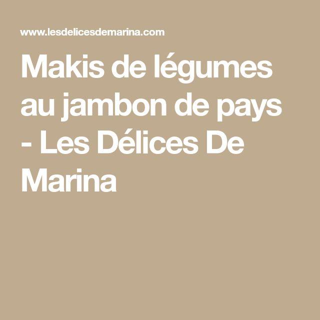 Makis de légumes au jambon de pays - Les Délices De Marina