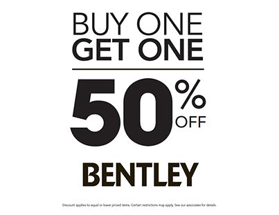 """""""Bentley Weekend Deals - Buy One Get One 50% OFF! (Discount applies to equal or lower priced items. Certain restrictions may apply.)"""" Valid December 6 , 7 and 8, 2013."""