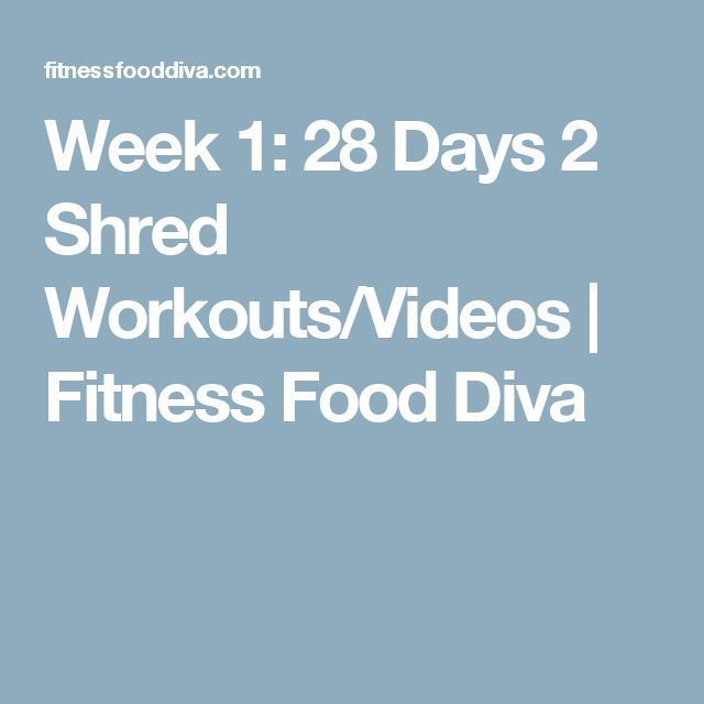 Week 1: 28 Days 2 Shred Workouts/Videos | Fitness Food Diva
