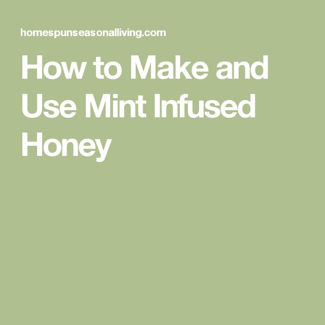 How to Make and Use Mint Infused Honey