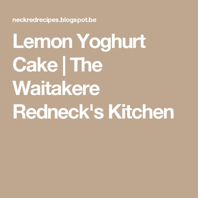 Lemon Yoghurt Cake | The Waitakere Redneck's Kitchen