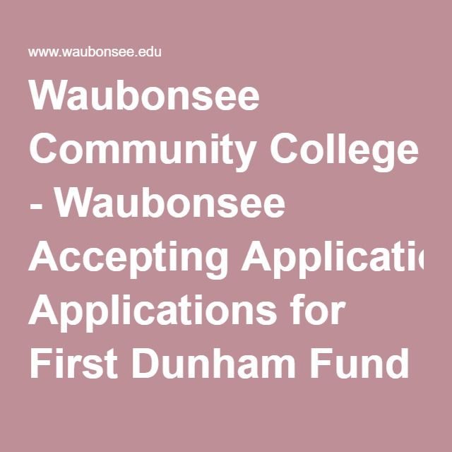 Waubonsee Community College - Waubonsee Accepting Applications for First Dunham Fund Quick Path Scholars